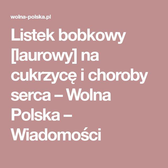 Listek bobkowy [laurowy] na cukrzycę i choroby serca – Wolna Polska – Wiadomości