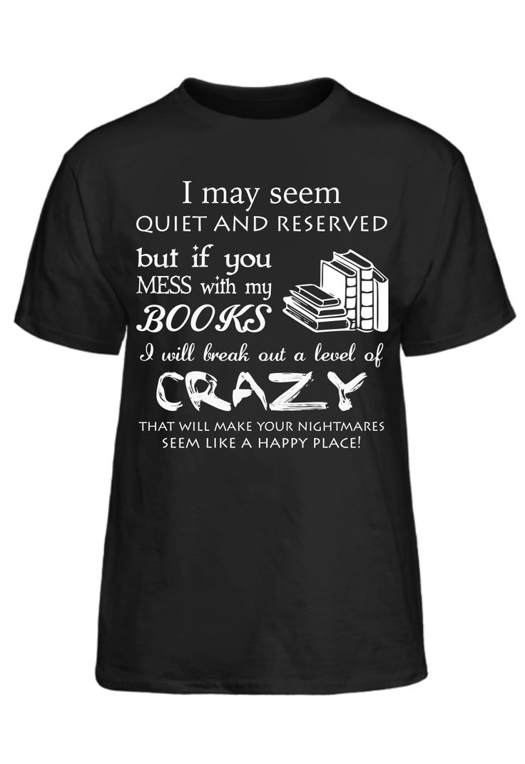 I May Seem Quiet And Reserved But If You Mess With My Books T-Shirt