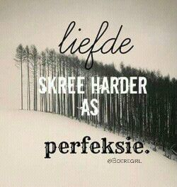 liefde skree harder as perfeksie #Afrikaans #AgapeLove