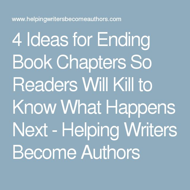 4 Ideas for Ending Book Chapters So Readers Will Kill to Know What Happens Next - Helping Writers Become Authors