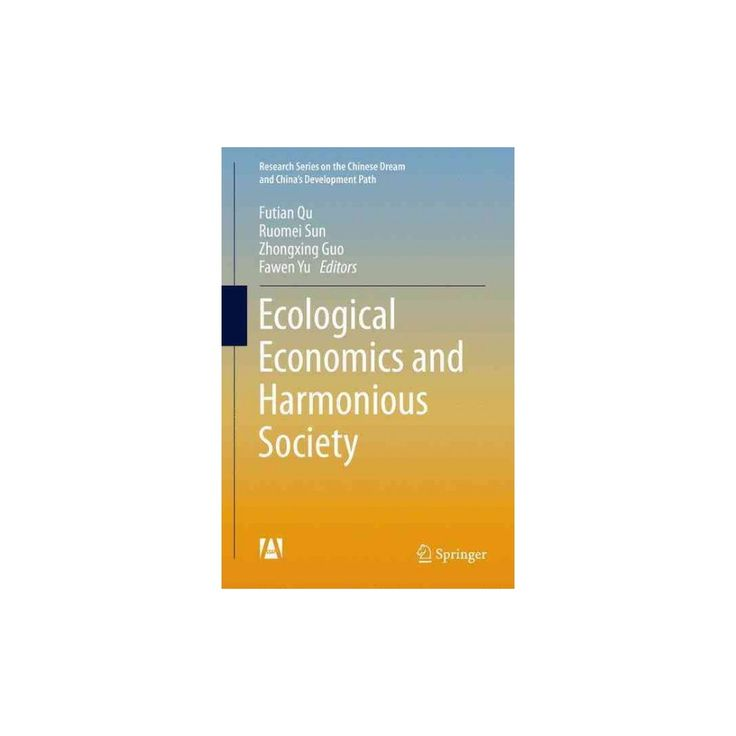 Ecological Economics and Harmonious Soci ( Research Series on the Chinese Dream and China?s Development