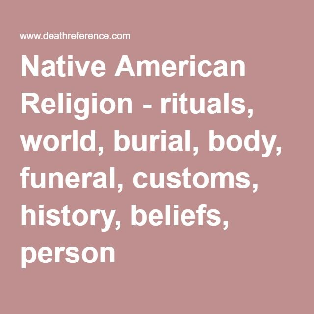 Native American Religion - rituals, world, burial, body, funeral, customs, history, beliefs, person