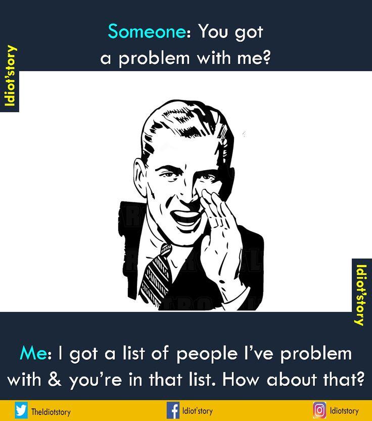 Problem  #sarcasm #idiotstory #humour #funny #memes #food #original