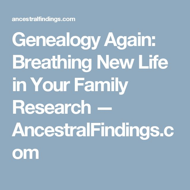 Genealogy Again: Breathing New Life in Your Family Research — AncestralFindings.com