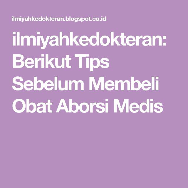 ilmiyahkedokteran: Berikut Tips Sebelum Membeli Obat Aborsi Medis