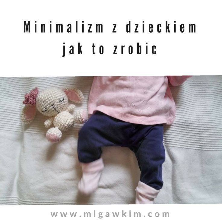 Minimalizm i dziecko - czy jest to do zrobienia? — Migawki M.