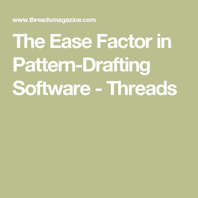 The Ease Factor in Pattern-Drafting Software - Threads