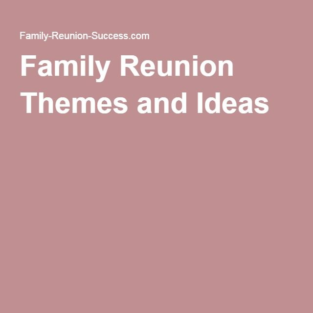 Family Reunion Themes And Ideas More