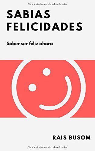 SABIAS FELICIDADES: SABER SER FELIZ AHORA de Rais Busom https://www.amazon.es/dp/8469768425/ref=cm_sw_r_pi_dp_x_ocg9zbS7VCTV2