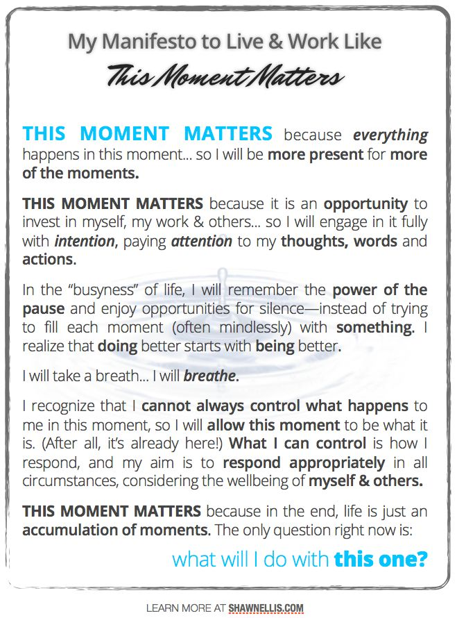This Moment Matters... because everything happens in this moment. Even though life and work seem to be pushing us to move faster and faster, let's slow down to be here now... We can be somewhere else later.