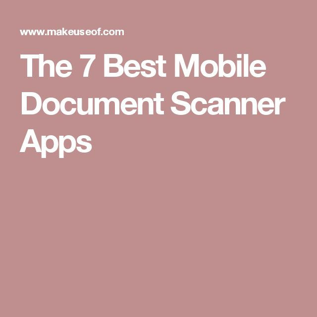 The 7 Best Mobile Document Scanner Apps