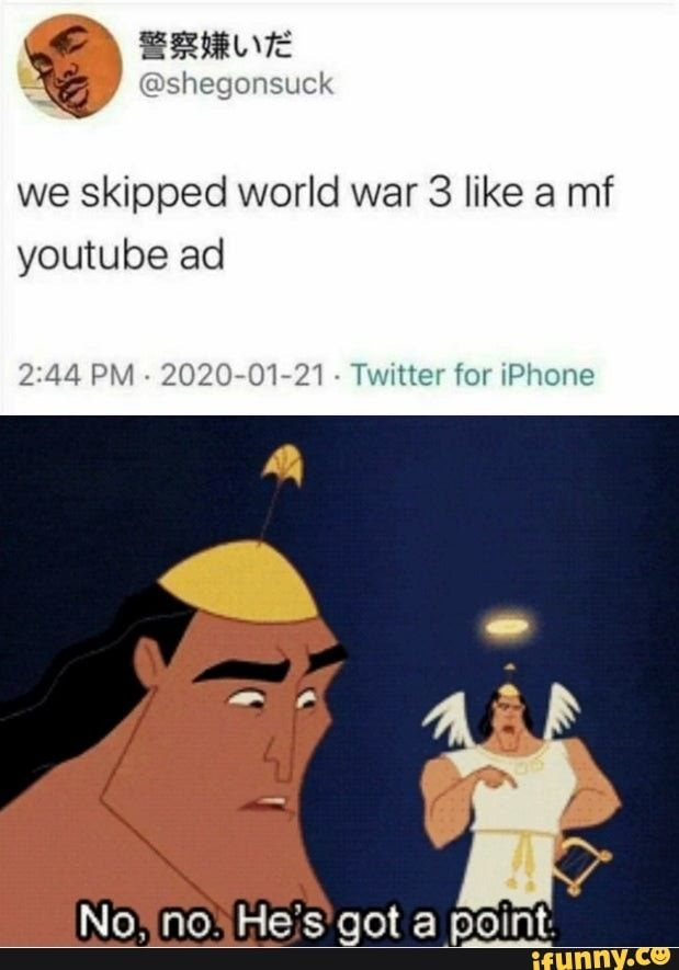 We Skipped World War 3 Like A Mf Youtube Ad 2 44 Pm 2020 01 21 Twitter For Iphone Ifunny In 2020 Funny Memes Funny Relatable Memes Youtube Ads