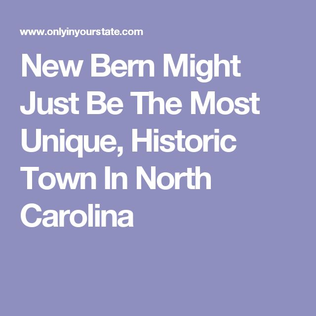 New Bern Might Just Be The Most Unique, Historic Town In North Carolina