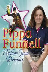 Pippa Funnell: Follow Your Dreams Pippa Funnell
