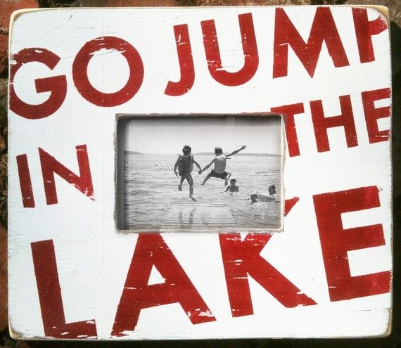 Go Jump in the Lake 5 x 7 Photo Frame by GoJumpInTheLake on Etsy, $45.00