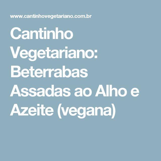 Cantinho Vegetariano: Beterrabas Assadas ao Alho e Azeite (vegana)