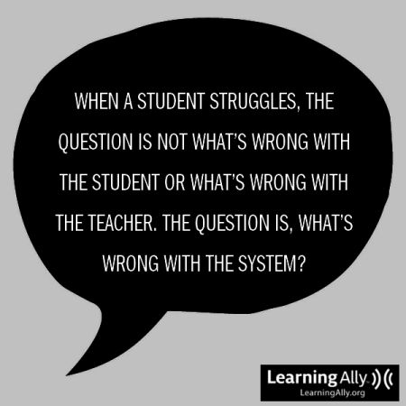learningally: We need to change the SYSTEM to fit our kids with dyslexia and other learning differences, not change our kids to fit the system.