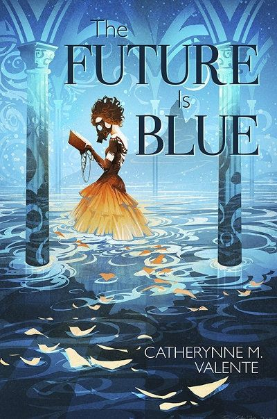 The Future Is Blue By Catherynne M Valente Released July 30 2018