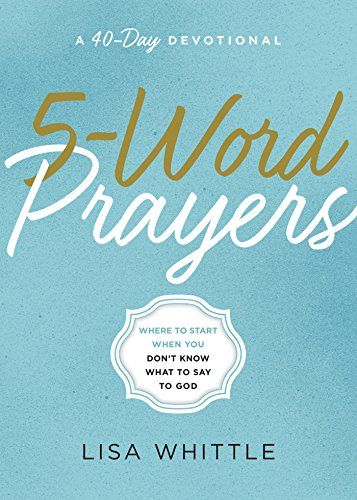 5-Word Prayers: Where to Start When You Don't Know What t...