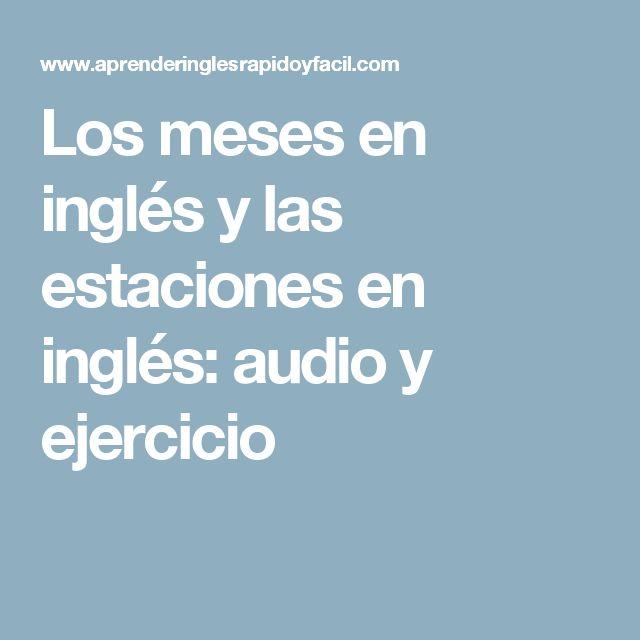 Los meses en inglés y las estaciones en inglés: audio y ejercicio