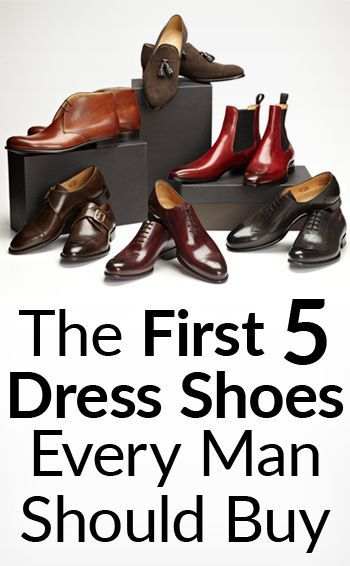 The First 5 Dress Shoes Every Man Should Buy | Guide To Purchasing Your Upgraded Shoe Collection