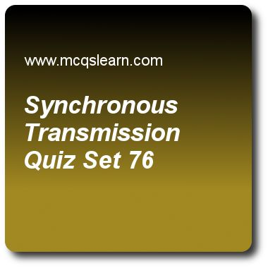 Synchronous Transmission Quizzes: computer networks Quiz 76 Questions and Answers - Practice networking quizzes based questions and answers to study synchronous transmission quiz with answers. Practice MCQs to test learning on synchronous transmission, computer networking, cellular telephone and satellite networks, electronic mail, telnet quizzes. Online synchronous transmission worksheets has study guide as in synchronous transmission, we send bits one after another without, answer key…