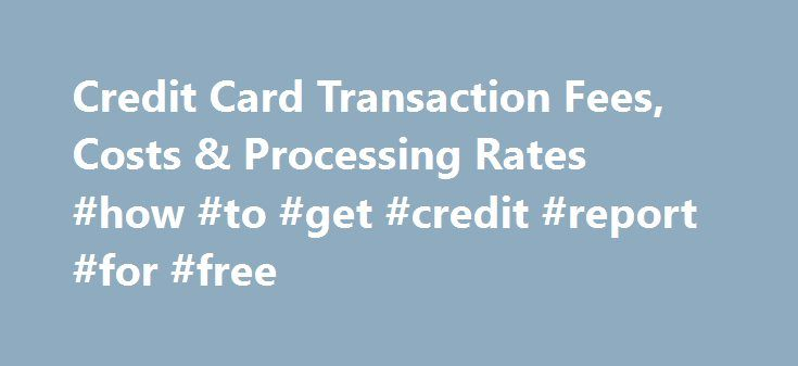 Credit Card Transaction Fees, Costs & Processing Rates #how #to #get #credit #report #for #free http://credit.remmont.com/credit-card-transaction-fees-costs-processing-rates-how-to-get-credit-report-for-free/  #credit card rates # Credit Card Rates Explained Do you know what you are really paying to process credit card Read More...The post Credit Card Transaction Fees, Costs & Processing Rates #how #to #get #credit #report #for #free appeared first on Credit.