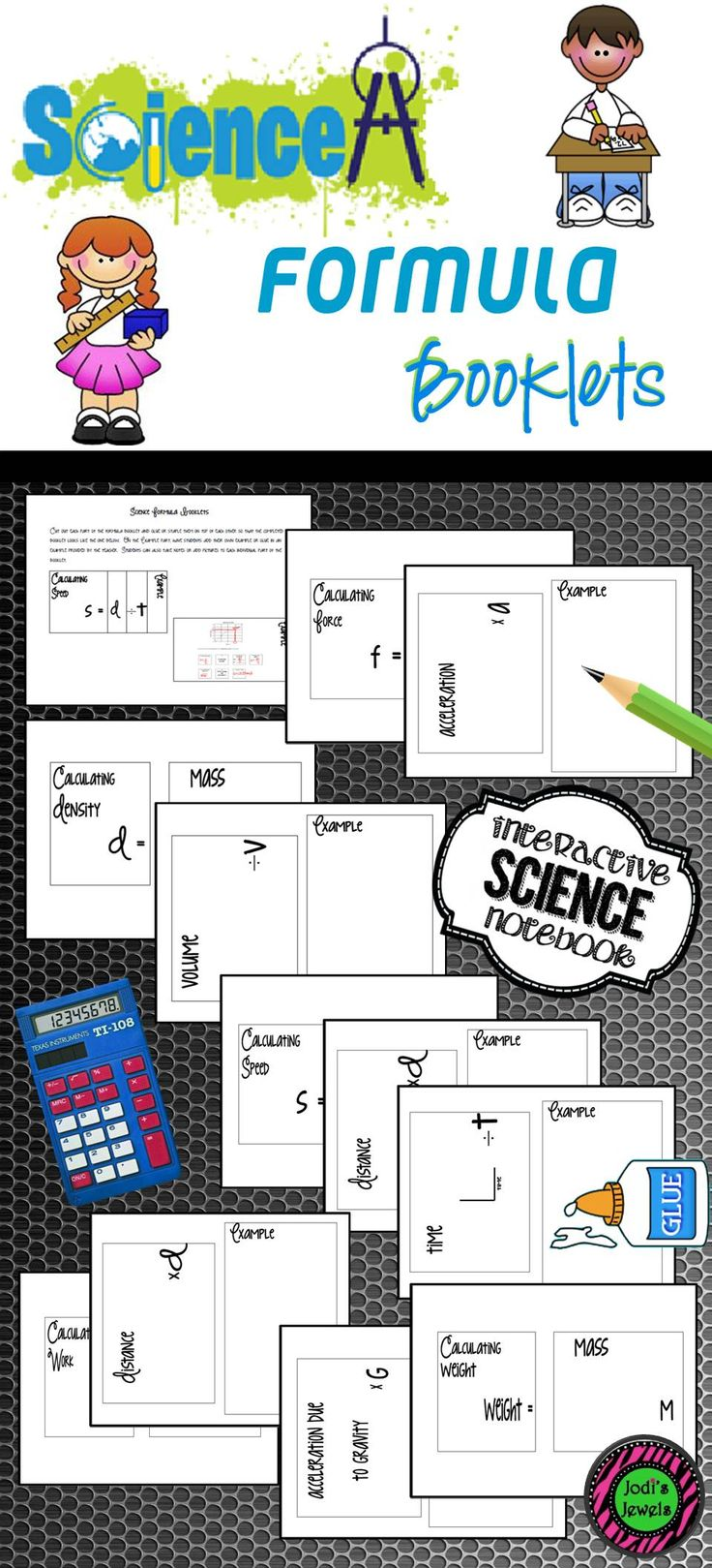 Students will create science formula booklets with this interactive notebook activity. Each part of the booklet contains one component of a formula for calculating speed, work, force, weight, and density. Students can add notes or drawings to represent each component. The example part of the booklet can be student written example or a copy of a problem given by the teacher. Visit Jodi's Jewels today!