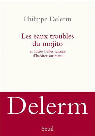 Les Eaux troubles du mojito - Philippe Delerm (février 2016) rien à redire...