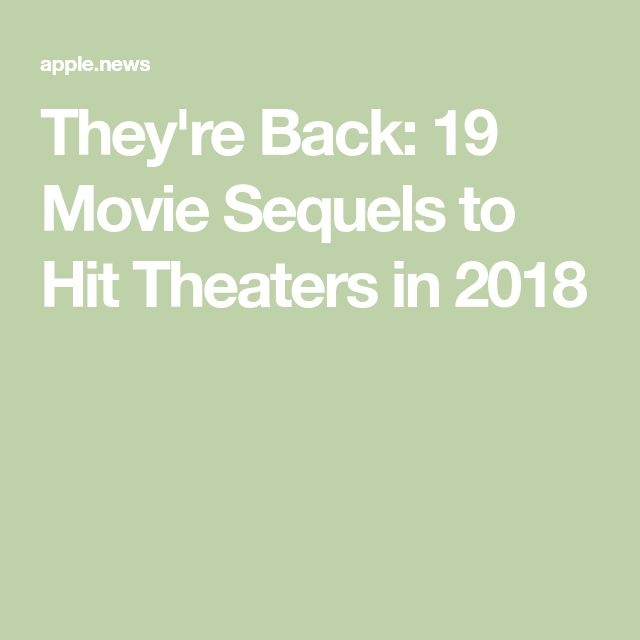 They're Back: 19 Movie Sequels to Hit Theaters in 2018