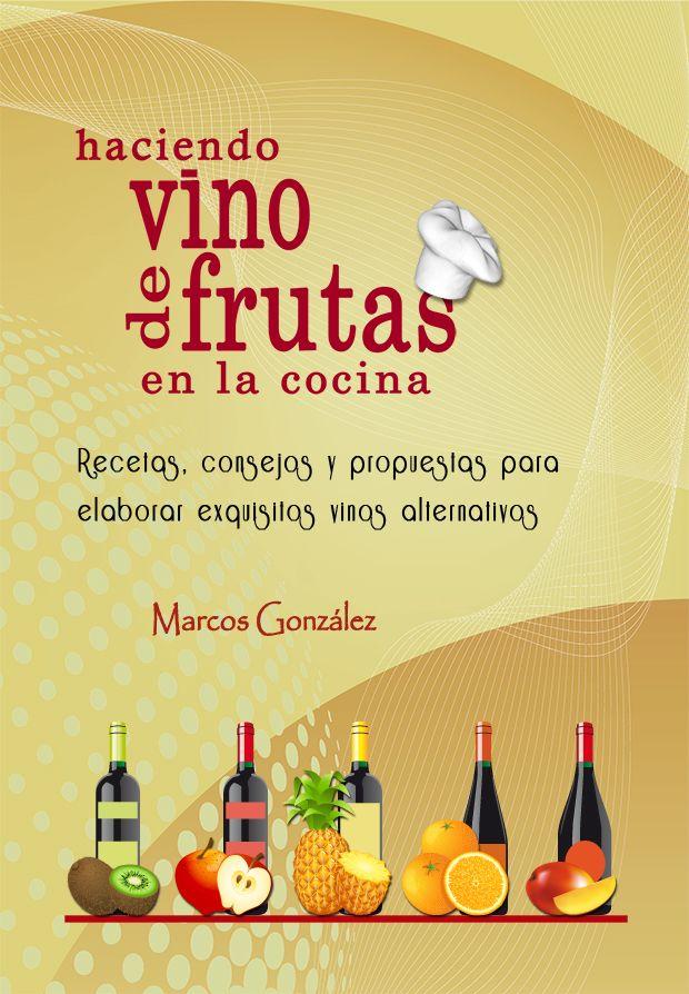 He Aquí Nuestras Mejores Recetas Para Hacer Vino De Frutas Vino De Frutas Hacer Vino Frutas