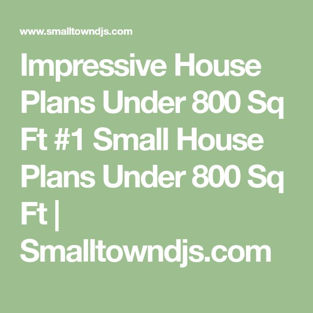 Best 25 800 sq ft house ideas on pinterest small for Small house plans under 800 sq ft