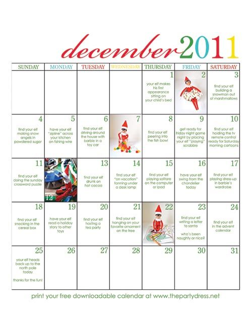 Elf on the shelf calendar.  A different place to hide your elf every day.  So fun to do with kids!