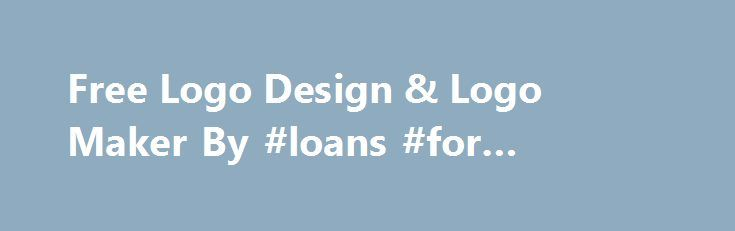 Free Logo Design & Logo Maker By #loans #for #business http://bank.nef2.com/free-logo-design-logo-maker-by-loans-for-business/  #business logos # The Easiest, Fastest Way to Design a Logo for Your Business! Why Our Logo Design Maker is the Best Solution? Fast & Easy Logo Maker DesignMantic's DIY logo maker is fast and extremely easy to use Just enter your company name, and get your logo design instantly We guarantee you will love our super-fast FREE logo generator If you don't like your…