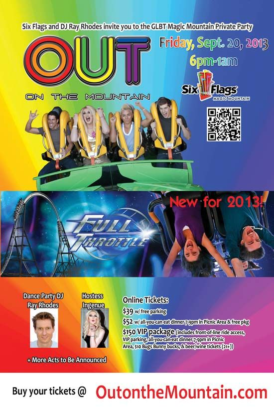 Six Flags Magic Mountain and DJ Ray Rhodes invite you to Out on the Mountain, the annual GLBT Private Party, on Friday, September 20th, 2013. The party is closed to the general public for this special gay and gay-friendly event (no regular tickets or season passes accepted)! All ages. Doors open 6pm-1am.