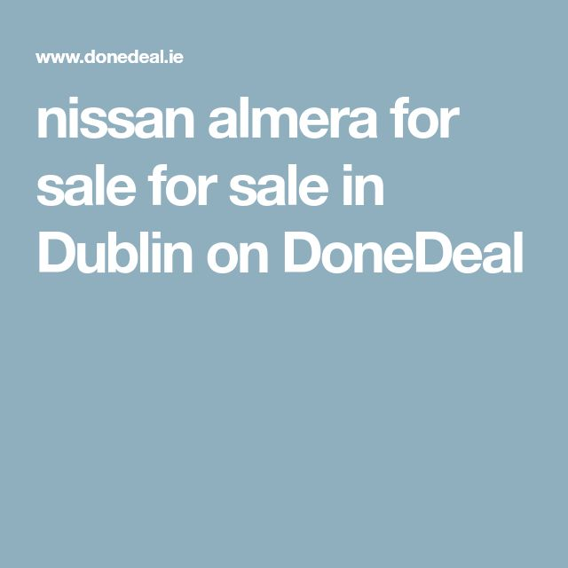 nissan almera for sale for sale in Dublin on DoneDeal