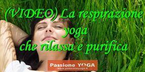 (video) La respirazione yoga che purifica e rilassa | Passione Yoga