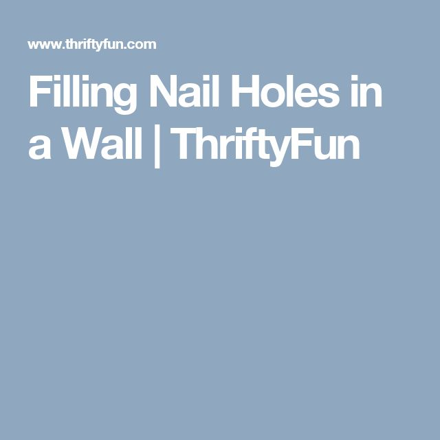 Filling Nail Holes in a Wall | ThriftyFun