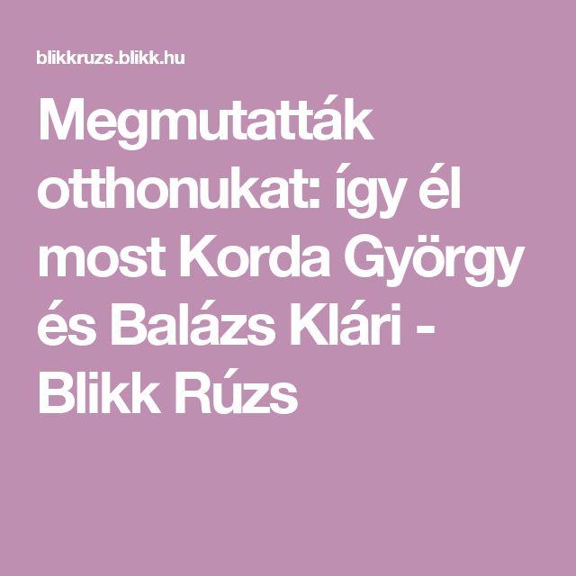 Megmutatták otthonukat: így él most Korda György és Balázs Klári - Blikk Rúzs