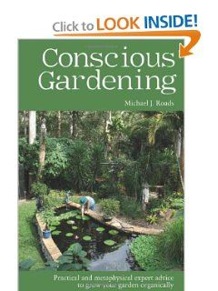 Conscious Gardening: Practical and Metaphysical Expert Advice to Grow Your Garden Organically by Michael J. Roads. $15.56. Publisher: Findhorn Press (April 1, 2011). Publication: April 1, 2011. Author: Michael J. Roads
