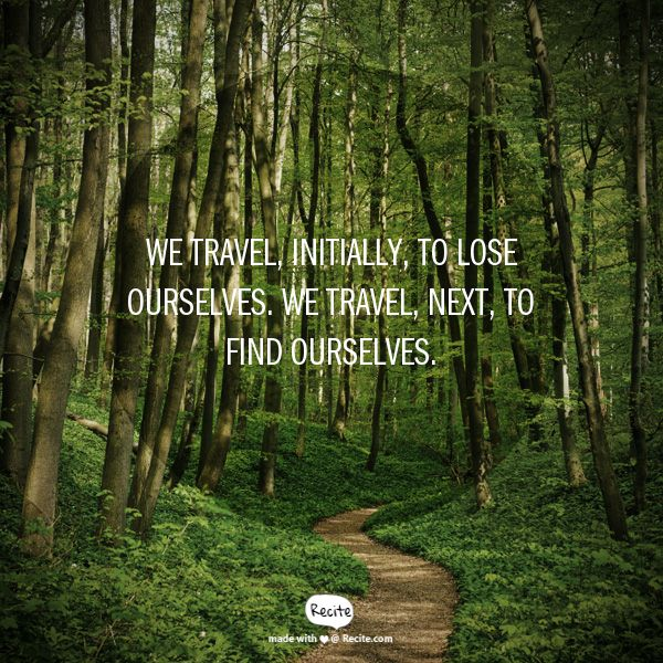 We travel, initially, to lose ourselves. We travel, next, to find ourselves. - Quote From Recite.com #RECITE #QUOTE