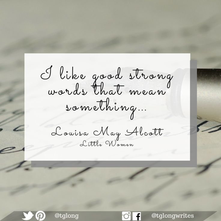 #Quote: I like good strong words that mean something… ~ Louisa May Alcott, Little Women