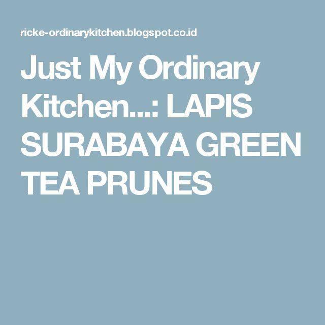 Just My Ordinary Kitchen...: LAPIS SURABAYA GREEN TEA PRUNES