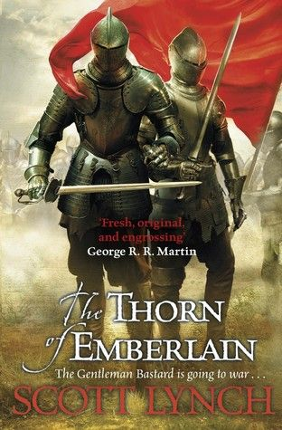 Cover Reveal: The Thorn of Emberlain (Gentleman Bastard #4) by Scott Lynch -On sale September 17th 2015 by Gollancz -A new chapter for Locke and Jean and finally the war that has been brewing in the Kingdom of the Marrows flares up and threatens to capture all in its flames. And all the while Locke must try to deal with the disturbing rumours about his past revealed in The Republic of Thieves. Fighting a war when you don't know the truth of right and wrong is one thing.