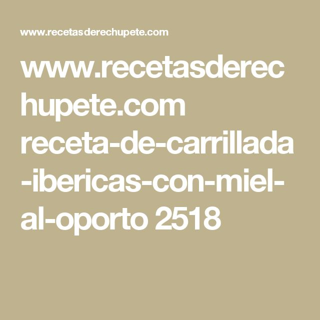 www.recetasderechupete.com receta-de-carrillada-ibericas-con-miel-al-oporto 2518