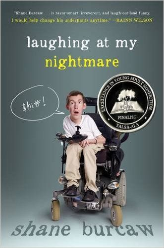 """Laughing at my nightmare"", by Shane Burcaw - 'With acerbic wit ... Shane Burcaw describes the challenges he faces as a twenty-one-year-old with spinal muscular atrophy. From awkward handshakes to having a girlfriend and everything in between, Shane handles his situation with humor and a 'you-only-live-once' perspective on life. While he does talk about everyday issues that are relatable to teens, he also offers an eye-opening perspective on what it is like to have a life-threatening…"