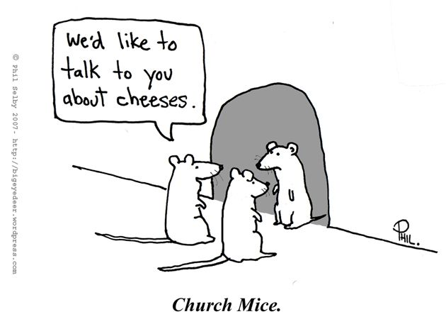 """""""We'd like to talk to you about cheeses.""""   Church Mice."""