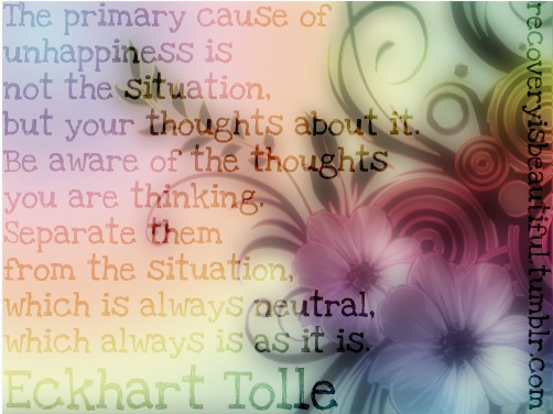The primary cause of unhappiness is not the situation... quote by Eckhart Tolle... Amazing!