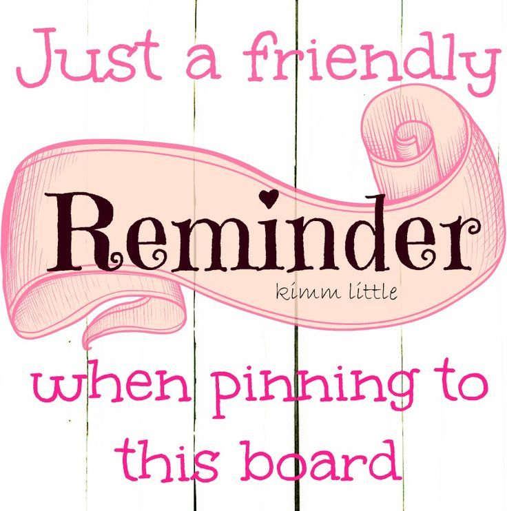 A Friendly Reminder-Don't pin more than 8 pins at a time. √ Link pins to a credible source.√ Be respectful √ Be Polite-. √Be courteous and polite to other pinners. Thank You ♥