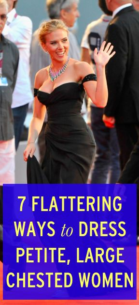 Styling tips for petite, large chested women